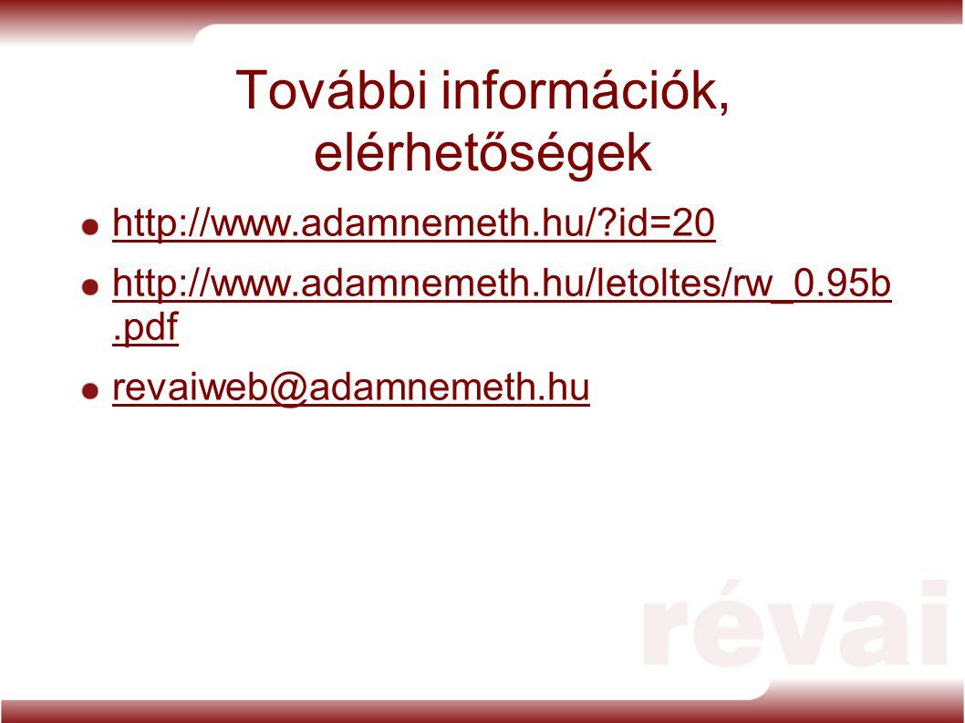 További információk, elérhetőségek http://www.adamnemeth.hu/?id=20 http://www.adamnemeth.hu/letoltes/rw_0.95b.pdf revaiweb@adamnemeth.hu