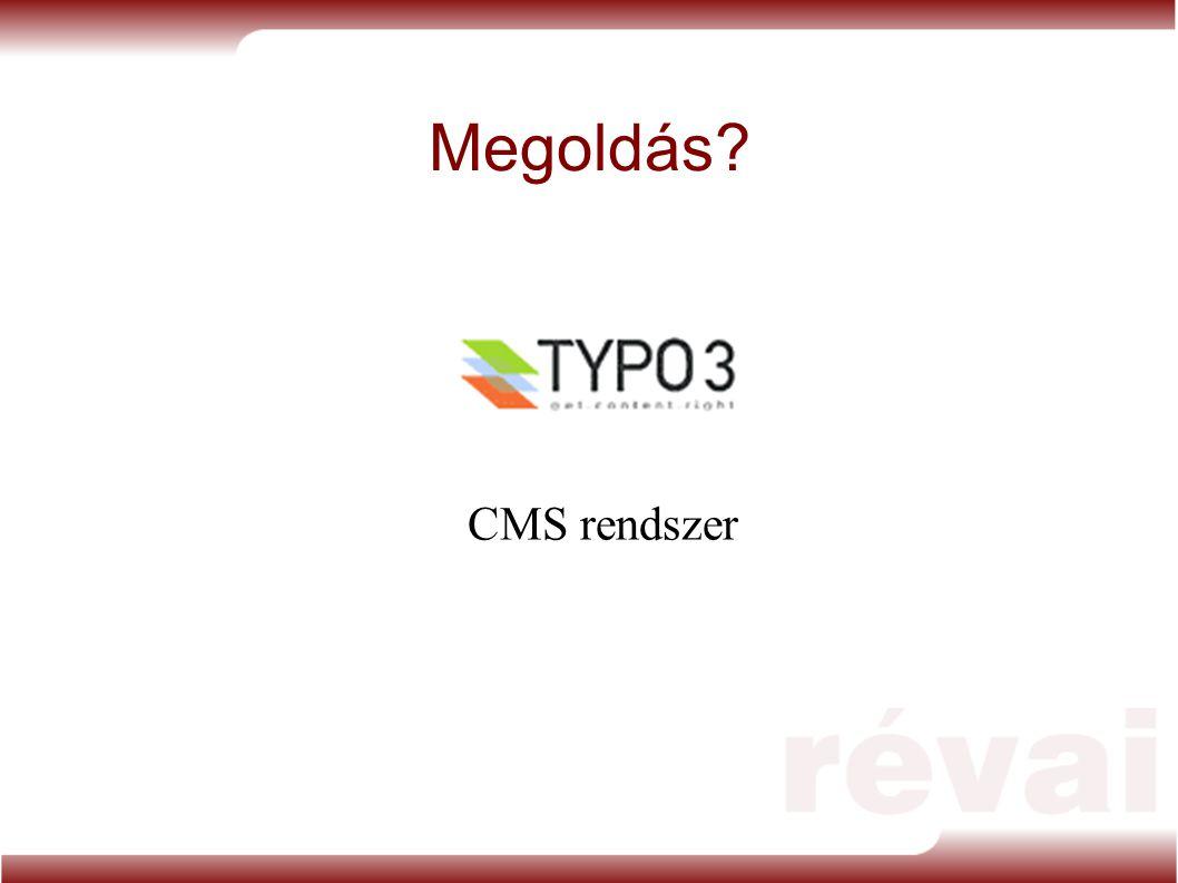Megoldás? CMS rendszer