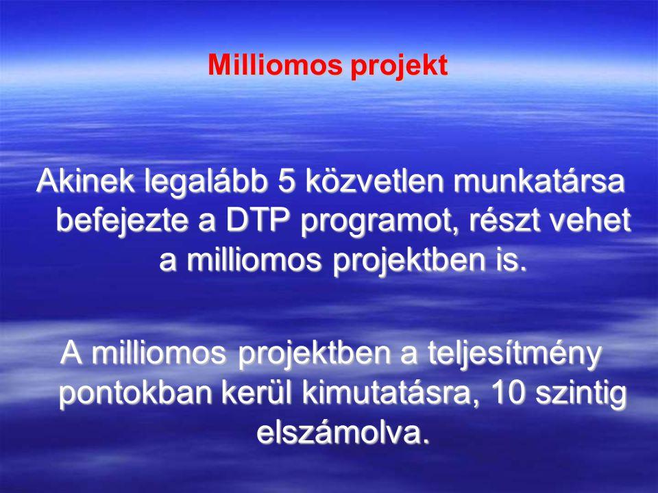 Milliomos projekt Akinek legalább 5 közvetlen munkatársa befejezte a DTP programot, részt vehet a milliomos projektben is.