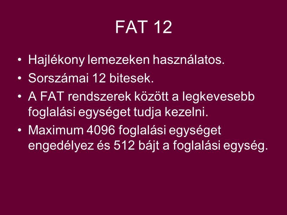 FAT 12 Hajlékony lemezeken használatos.Sorszámai 12 bitesek.