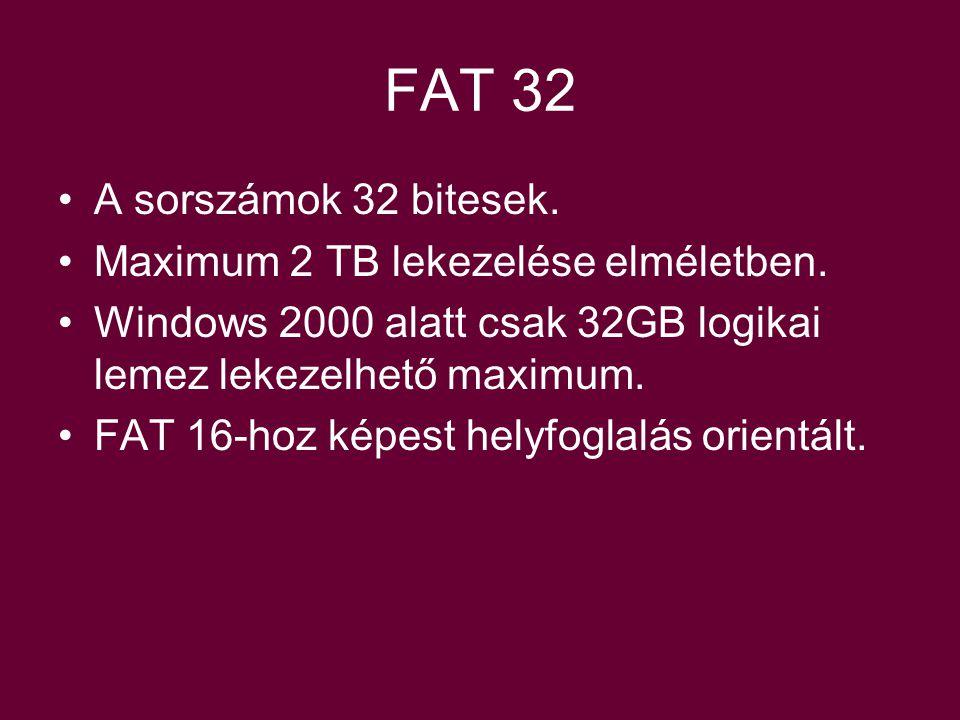 FAT 32 A sorszámok 32 bitesek.Maximum 2 TB lekezelése elméletben.