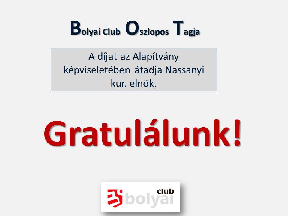B olyai Club O szlopos T agja A díjat az Alapítvány képviseletében átadja Nassanyi kur. elnök. Gratulálunk!