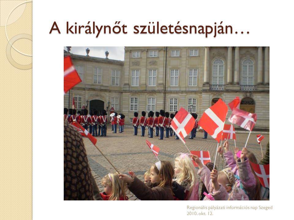 A királynőt születésnapján… Regionális pályázati információs nap Szeged 2010. okt. 12.