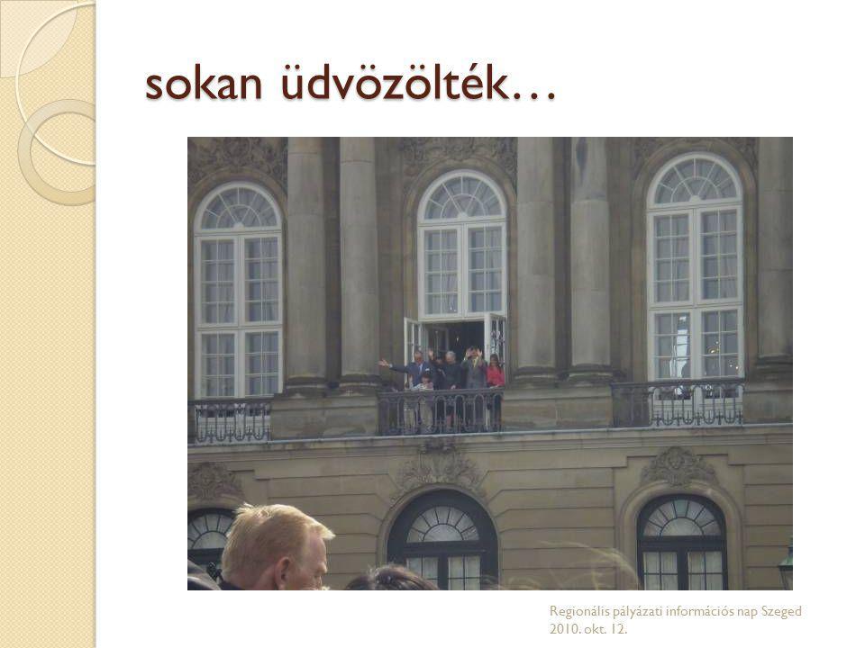 sokan üdvözölték… Regionális pályázati információs nap Szeged 2010. okt. 12.