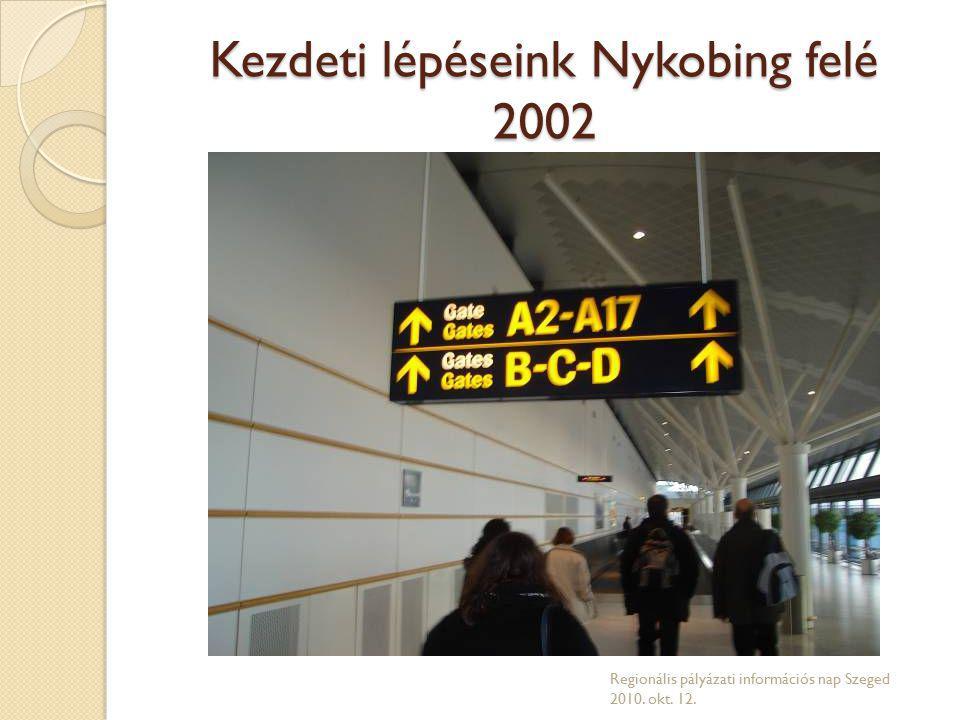 Kezdeti lépéseink Nykobing felé 2002 Regionális pályázati információs nap Szeged 2010. okt. 12.