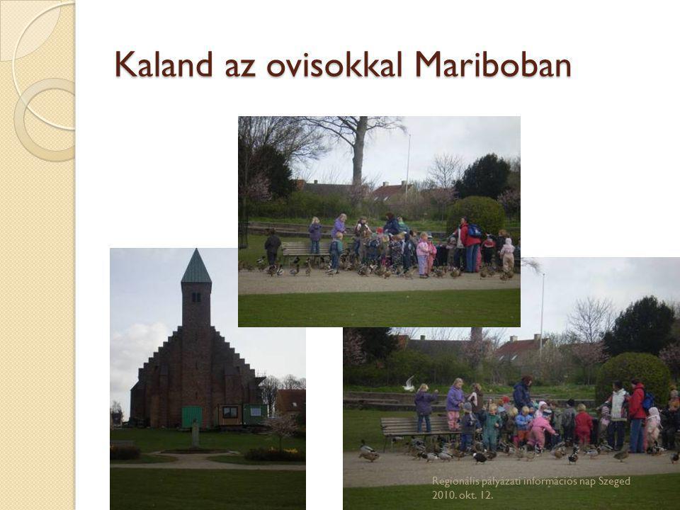Kaland az ovisokkal Mariboban Regionális pályázati információs nap Szeged 2010. okt. 12.