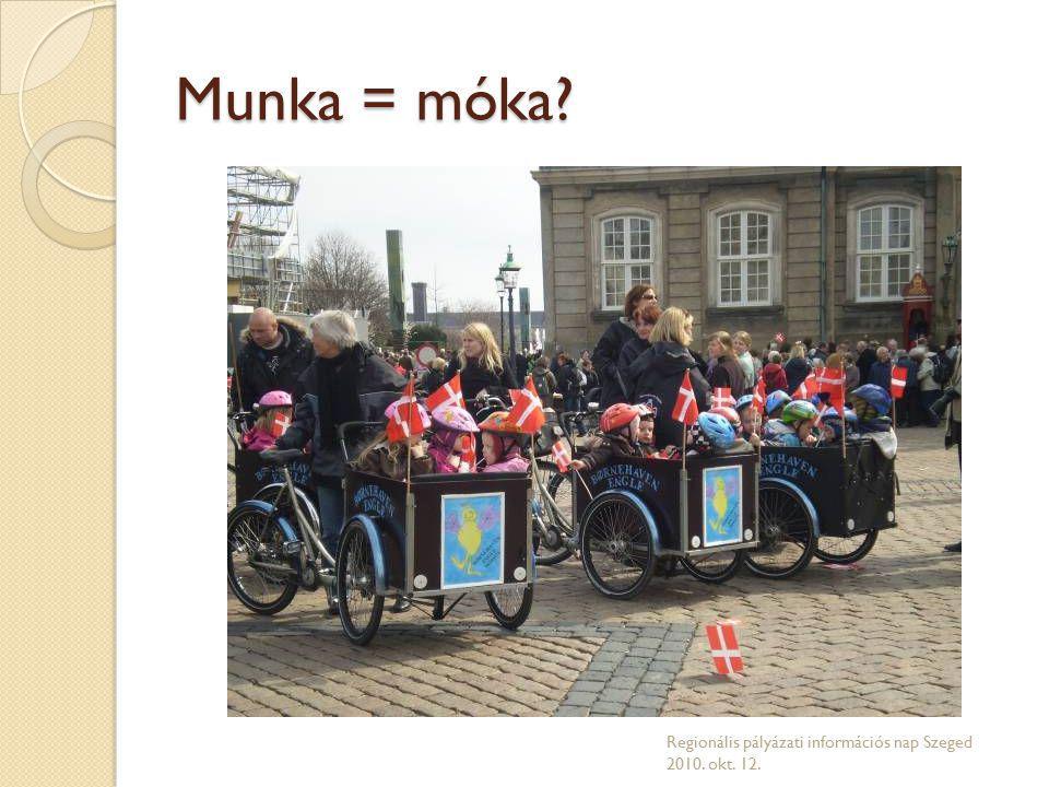 Munka = móka? Regionális pályázati információs nap Szeged 2010. okt. 12.