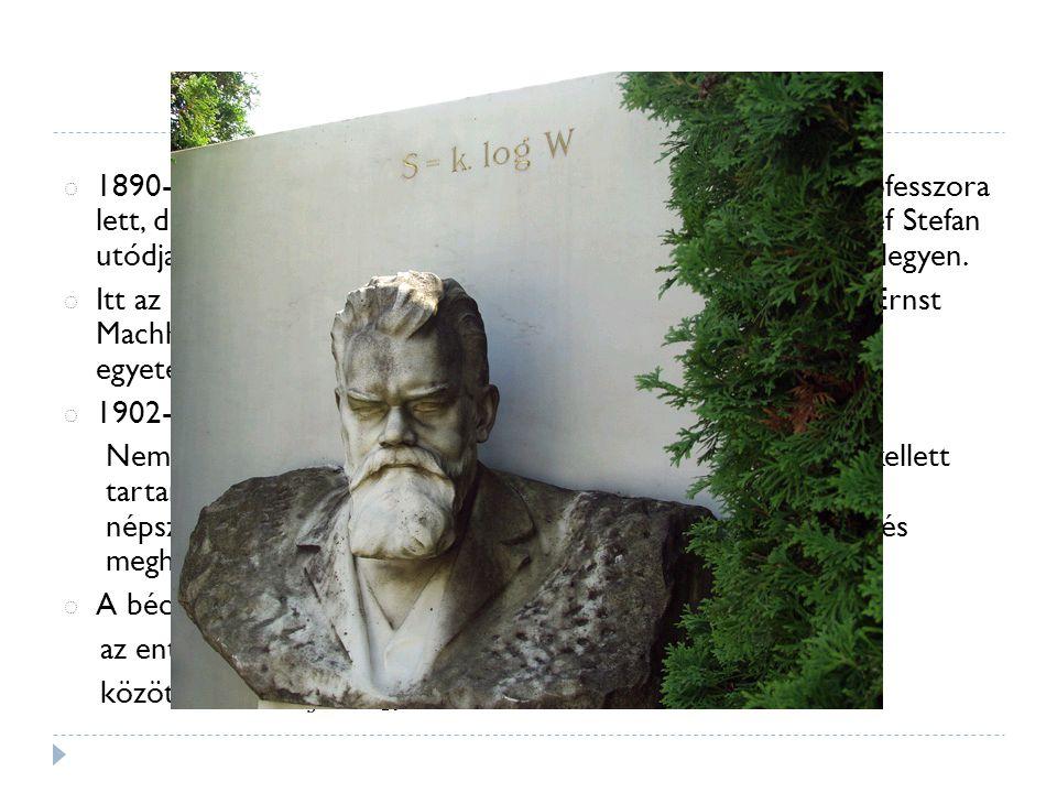 ◌ 1890-ben Boltzmann a Müncheni Egyetem elméleti fizika professzora lett, de 1893-ban visszatért Bécsbe, hogy egykori tanára, Josef Stefan utódjaként az egyetem Elméleti Fizikai Intézetének vezetője legyen.