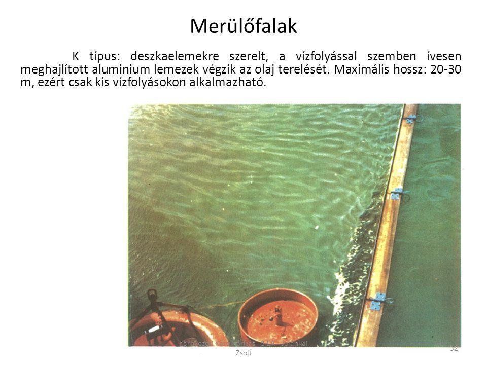 K típus: deszkaelemekre szerelt, a vízfolyással szemben ívesen meghajlított aluminium lemezek végzik az olaj terelését. Maximális hossz: 20-30 m, ezér
