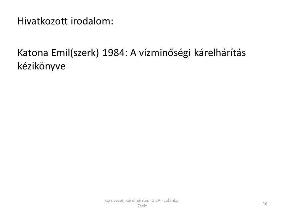 Hivatkozott irodalom: Katona Emil(szerk) 1984: A vízminőségi kárelhárítás kézikönyve Környezeti Kárelhárítás - 3 EA - Jolánkai Zsolt 49