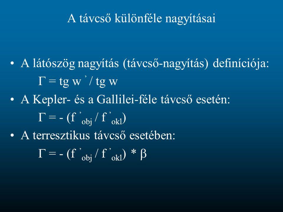 A távcső különféle nagyításai A látószög nagyítás (távcső-nagyítás) definíciója:  = tg w ' / tg w A Kepler- és a Gallilei-féle távcső esetén:  = - (