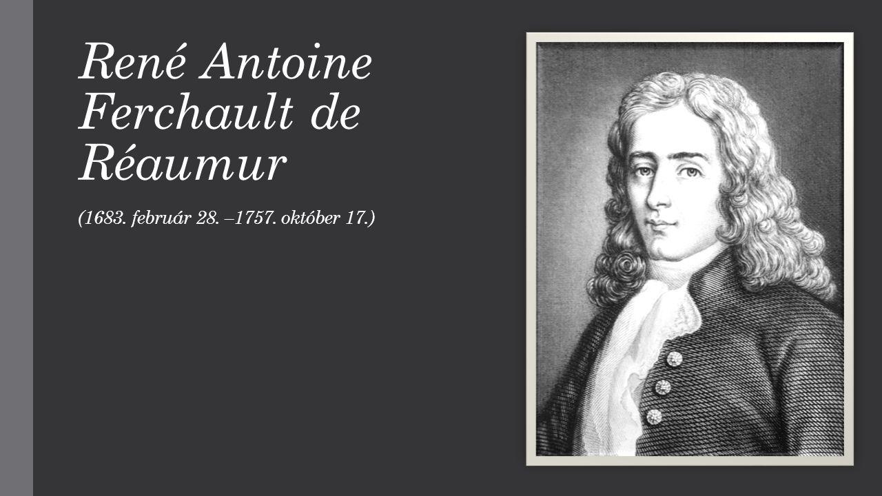 René Antoine Ferchault de Réaumur (1683. február 28. –1757. október 17.)