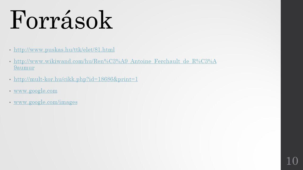 Források http://www.puskas.hu/ttk/elet/81.html http://www.wikiwand.com/hu/Ren%C3%A9_Antoine_Ferchault_de_R%C3%A 9aumur http://www.wikiwand.com/hu/Ren%