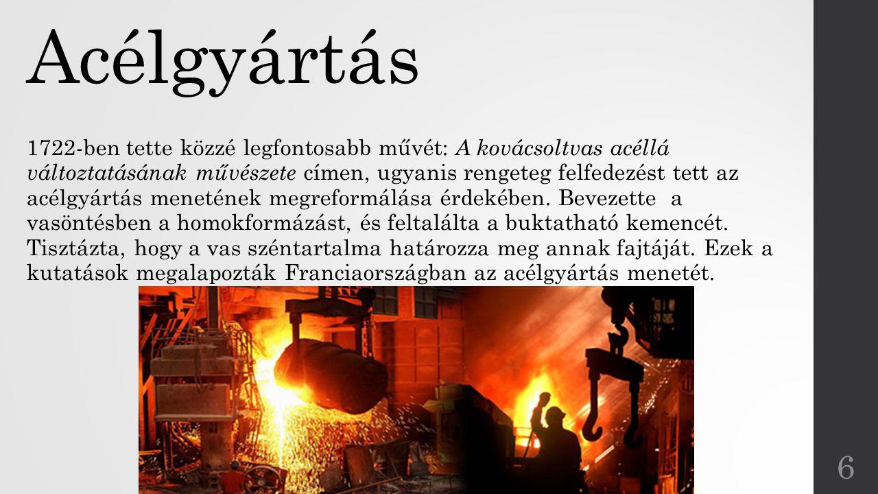 Acélgyártás 1722-ben tette közzé legfontosabb művét: A kovácsoltvas acéllá változtatásának művészete címen, ugyanis rengeteg felfedezést tett az acélg