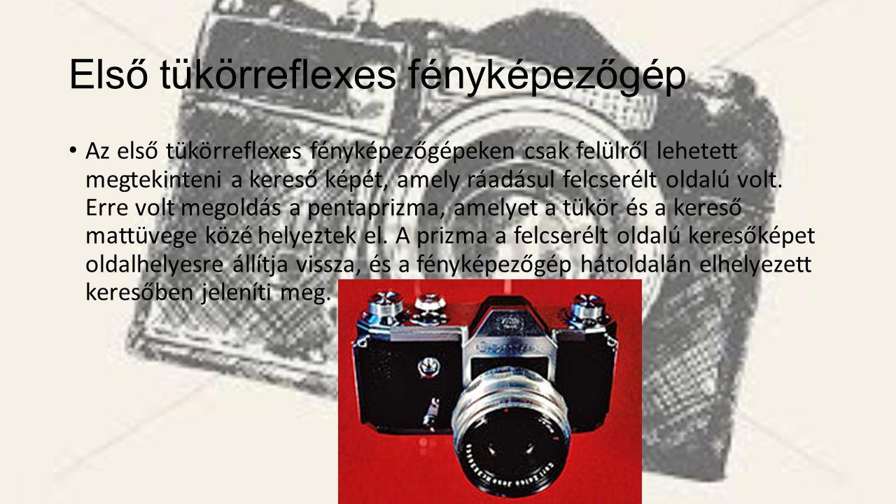 Első tükörreflexes fényképezőgép Az első tükörreflexes fényképezőgépeken csak felülről lehetett megtekinteni a kereső képét, amely ráadásul felcserélt