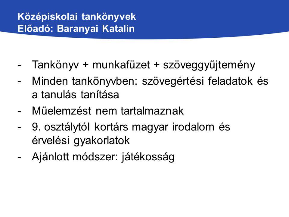 Középiskolai tankönyvek Előadó: Baranyai Katalin -Tankönyv + munkafüzet + szöveggyűjtemény -Minden tankönyvben: szövegértési feladatok és a tanulás ta