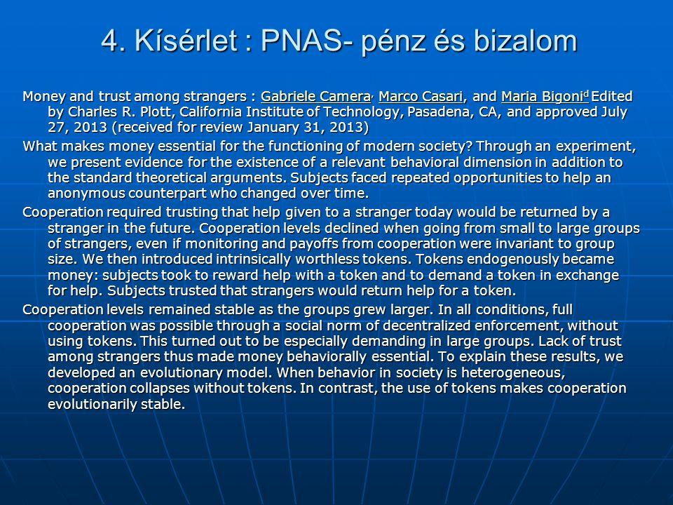 4. Kísérlet : PNAS- pénz és bizalom Money and trust among strangers : Gabriele Camera, Marco Casari, and Maria Bigoni d Edited by Charles R. Plott, Ca
