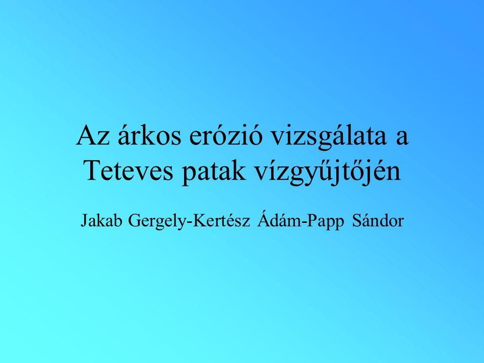 Az árkos erózió vizsgálata a Teteves patak vízgyűjtőjén Jakab Gergely-Kertész Ádám-Papp Sándor