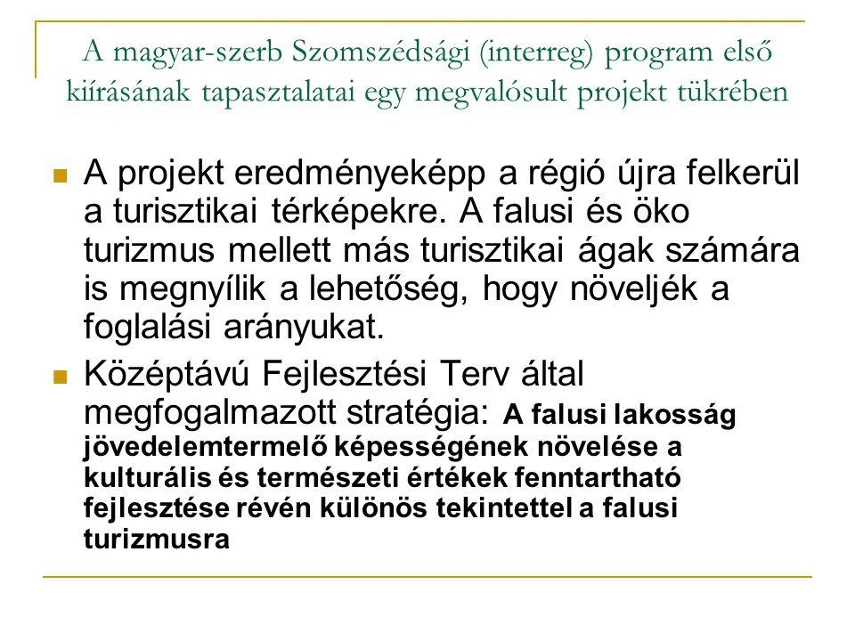 A magyar-szerb Szomszédsági (interreg) program első kiírásának tapasztalatai egy megvalósult projekt tükrében A projekt eredményeképp a régió újra felkerül a turisztikai térképekre.