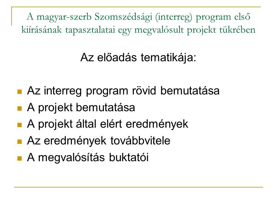 A magyar-szerb Szomszédsági (interreg) program első kiírásának tapasztalatai egy megvalósult projekt tükrében Projekt eredménye Magyarországon: Közös programcsomag Desztinációk kibővítése Közös piacra lépés Új (szerbiai) piac