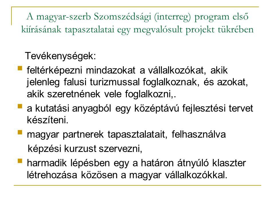 A magyar-szerb Szomszédsági (interreg) program első kiírásának tapasztalatai egy megvalósult projekt tükrében Az így létrehozott klaszter közös markentigtervét kidolgoztuk, valamint közös a határon átnyúló programcsomagokat készítettünk el, mellyel kiléptünk az Unió turisztikai piacára.