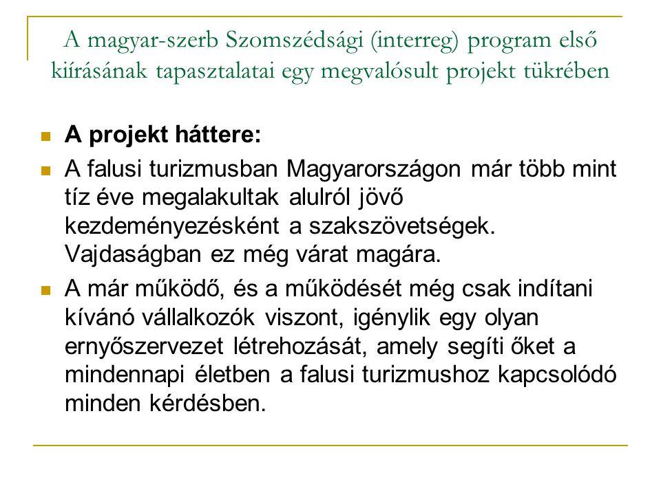 A magyar-szerb Szomszédsági (interreg) program első kiírásának tapasztalatai egy megvalósult projekt tükrében A projekt háttere: A falusi turizmusban Magyarországon már több mint tíz éve megalakultak alulról jövő kezdeményezésként a szakszövetségek.