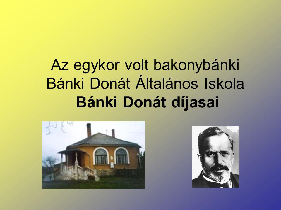 Az egykor volt bakonybánki Bánki Donát Általános Iskola Bánki Donát díjasai