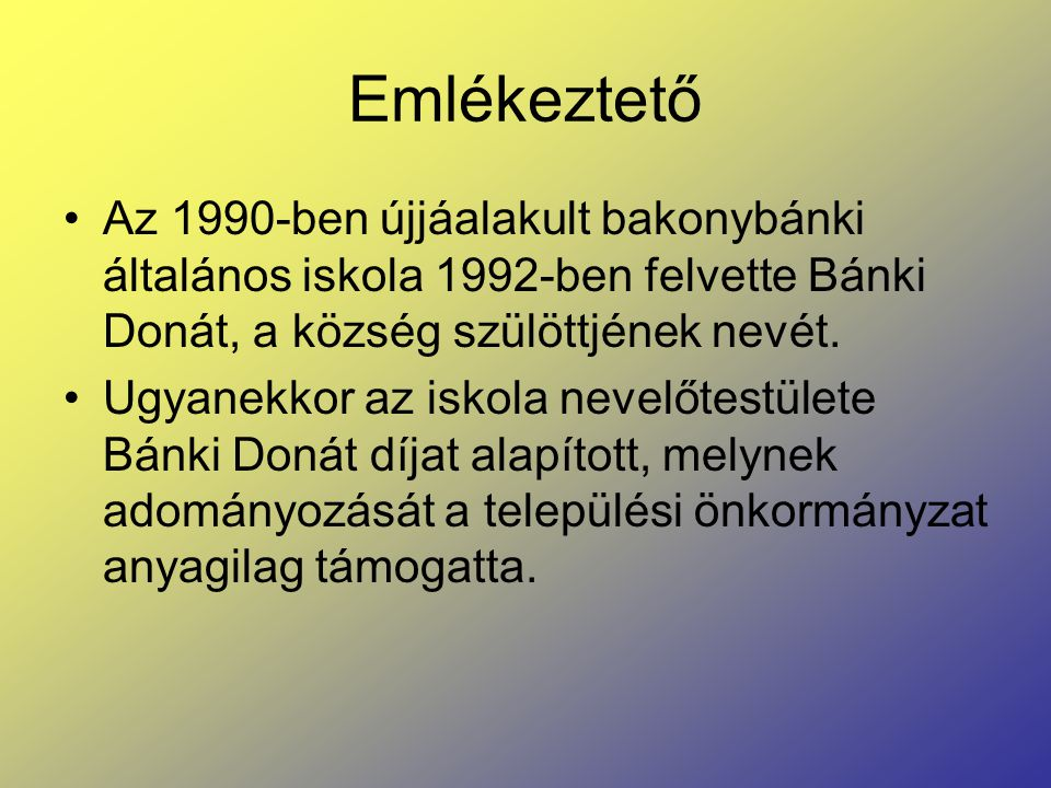 Emlékeztető Az 1990-ben újjáalakult bakonybánki általános iskola 1992-ben felvette Bánki Donát, a község szülöttjének nevét. Ugyanekkor az iskola neve
