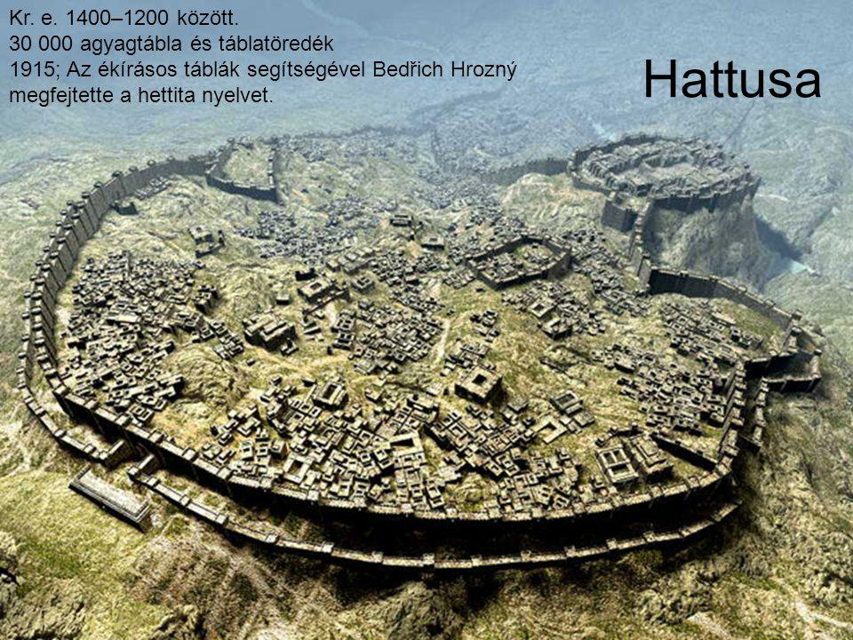 Hattusa Kr. e. 1400–1200 között. 30 000 agyagtábla és táblatöredék 1915; Az ékírásos táblák segítségével Bedřich Hrozný megfejtette a hettita nyelvet.