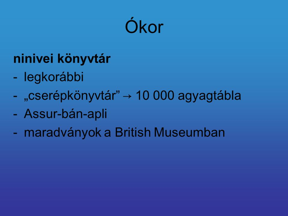 """Ókor ninivei könyvtár -legkorábbi -""""cserépkönyvtár"""" → 10 000 agyagtábla -Assur-bán-apli -maradványok a British Museumban"""