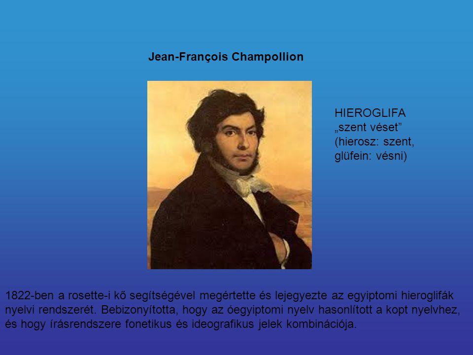 Jean-François Champollion 1822-ben a rosette-i kő segítségével megértette és lejegyezte az egyiptomi hieroglifák nyelvi rendszerét. Bebizonyította, ho