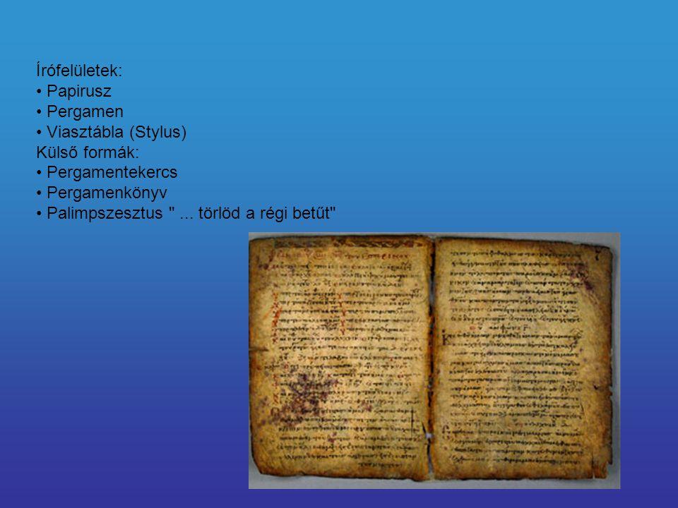 Írófelületek: Papirusz Pergamen Viasztábla (Stylus) Külső formák: Pergamentekercs Pergamenkönyv Palimpszesztus