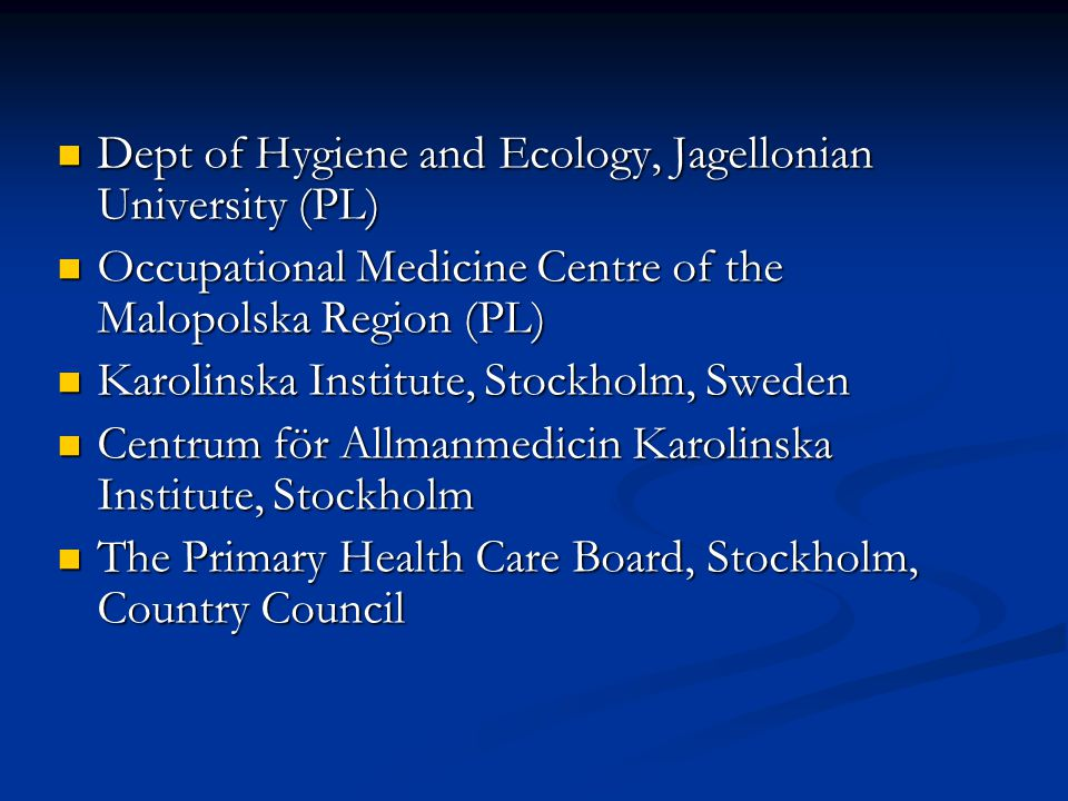 Dept of Hygiene and Ecology, Jagellonian University (PL) Dept of Hygiene and Ecology, Jagellonian University (PL) Occupational Medicine Centre of the Malopolska Region (PL) Occupational Medicine Centre of the Malopolska Region (PL) Karolinska Institute, Stockholm, Sweden Karolinska Institute, Stockholm, Sweden Centrum för Allmanmedicin Karolinska Institute, Stockholm Centrum för Allmanmedicin Karolinska Institute, Stockholm The Primary Health Care Board, Stockholm, Country Council The Primary Health Care Board, Stockholm, Country Council