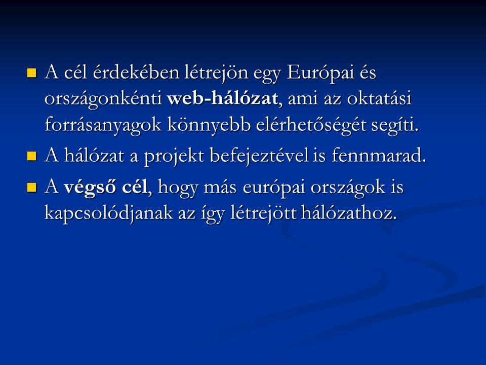 A cél érdekében létrejön egy Európai és országonkénti web-hálózat, ami az oktatási forrásanyagok könnyebb elérhetőségét segíti.