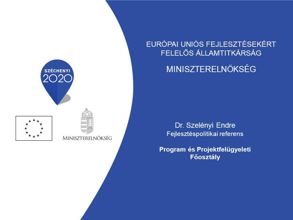 EURÓPAI UNIÓS FEJLESZTÉSEKÉRT FELELŐS ÁLLAMTITKÁRSÁG MINISZTERELNÖKSÉG Dr. Szelényi Endre Fejlesztéspolitikai referens Program és Projektfelügyeleti F