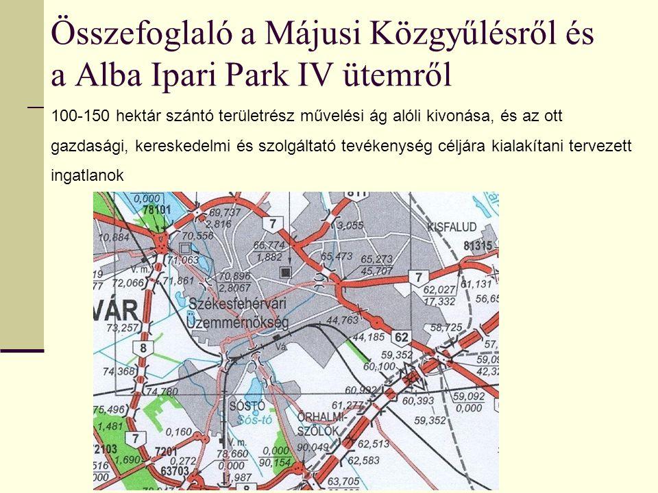 Összefoglaló a Májusi Közgyűlésről és a Alba Ipari Park IV ütemről 100-150 hektár szántó területrész művelési ág alóli kivonása, és az ott gazdasági, kereskedelmi és szolgáltató tevékenység céljára kialakítani tervezett ingatlanok