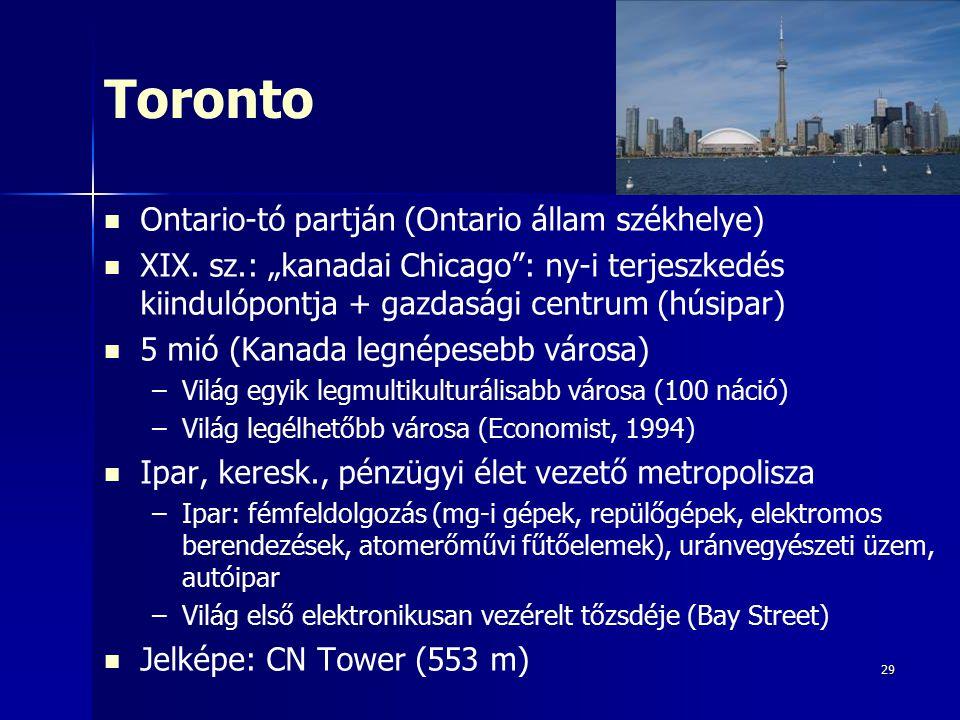 """29 Toronto Ontario-tó partján (Ontario állam székhelye) XIX. sz.: """"kanadai Chicago"""": ny-i terjeszkedés kiindulópontja + gazdasági centrum (húsipar) 5"""