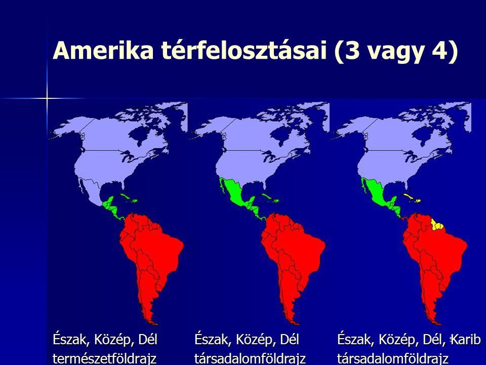5 Amerika térfelosztásai (3 vagy 4) Észak, Közép, Dél természetföldrajz társadalomföldrajz Észak, Közép, Dél, Karib társadalomföldrajz