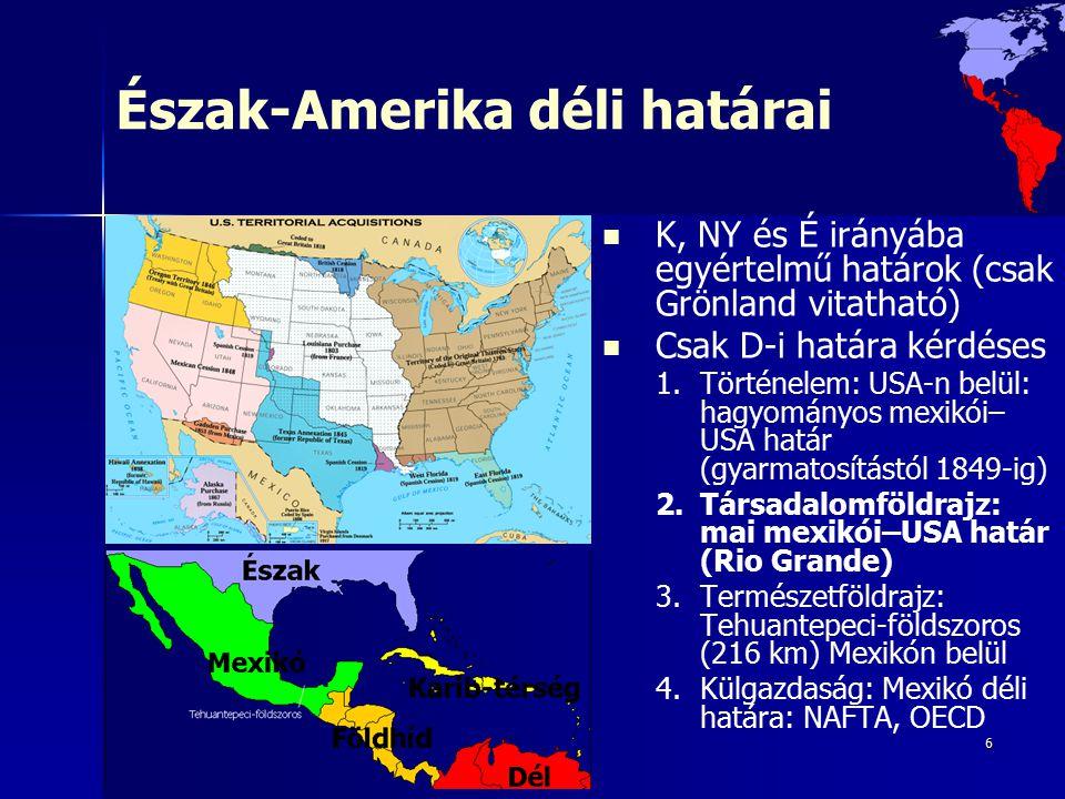 6 Észak-Amerika déli határai K, NY és É irányába egyértelmű határok (csak Grönland vitatható) Csak D-i határa kérdéses 1. 1.Történelem: USA-n belül: h
