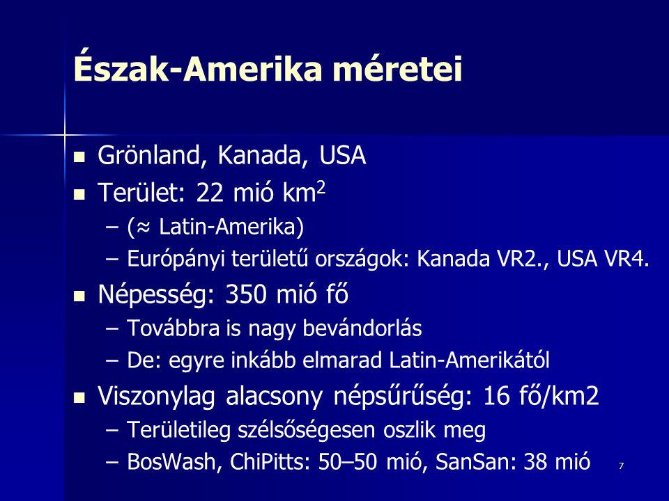 7 Észak-Amerika méretei Grönland, Kanada, USA Terület: 22 mió km 2 – –(≈ Latin-Amerika) – –Európányi területű országok: Kanada VR2., USA VR4. Népesség