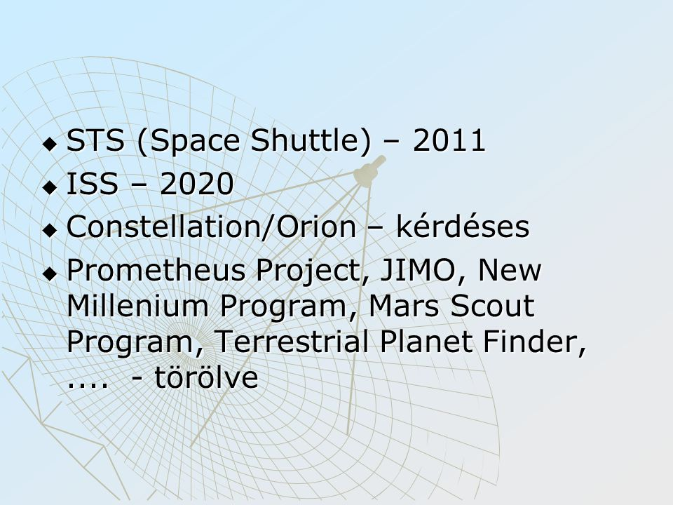  STS (Space Shuttle) – 2011  ISS – 2020  Constellation/Orion – kérdéses  Prometheus Project, JIMO, New Millenium Program, Mars Scout Program, Terr