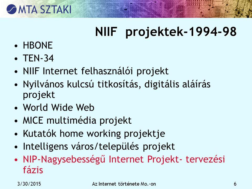 3/30/2015Az Internet története Mo.-on 6 NIIF projektek-1994-98 HBONE TEN-34 NIIF Internet felhasználói projekt Nyilvános kulcsú titkosítás, digitális