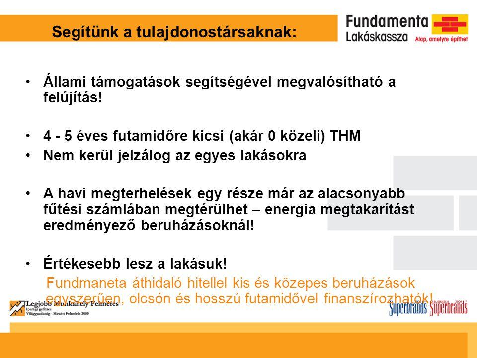 Segítünk a tulajdonostársaknak: Állami támogatások segítségével megvalósítható a felújítás! 4 - 5 éves futamidőre kicsi (akár 0 közeli) THM Nem kerül