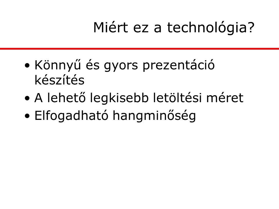 Miért ez a technológia? Könnyű és gyors prezentáció készítés A lehető legkisebb letöltési méret Elfogadható hangminőség
