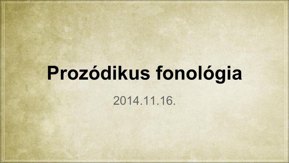 Prozódikus fonológia 2014.11.16.