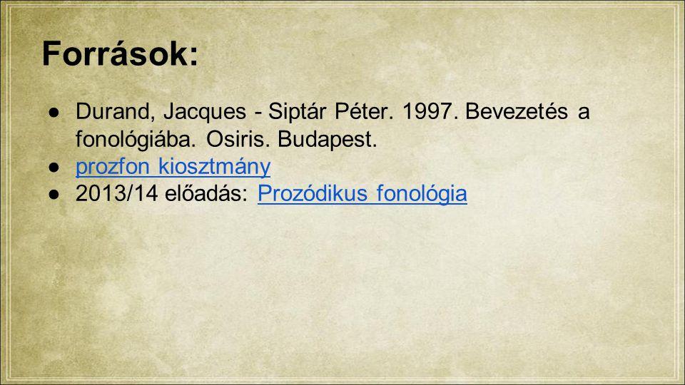 Források: ●Durand, Jacques - Siptár Péter. 1997. Bevezetés a fonológiába.