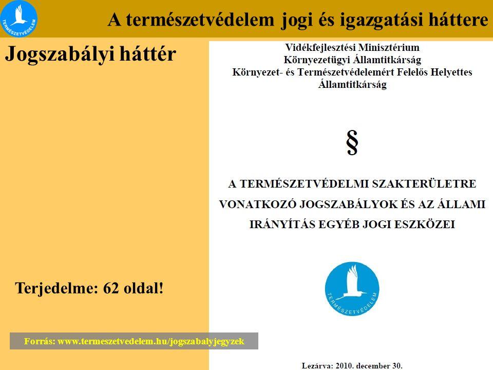 A természetvédelem jogi és igazgatási háttere Jogszabályi háttér Forrás: www.termeszetvedelem.hu/jogszabalyjegyzek Terjedelme: 62 oldal!