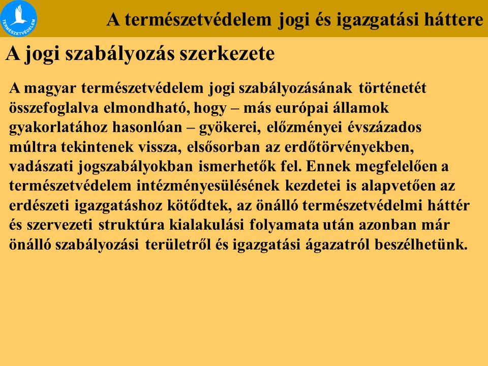 A természetvédelem jogi és igazgatási háttere A jogi szabályozás szerkezete A magyar természetvédelem jogi szabályozásának történetét összefoglalva el