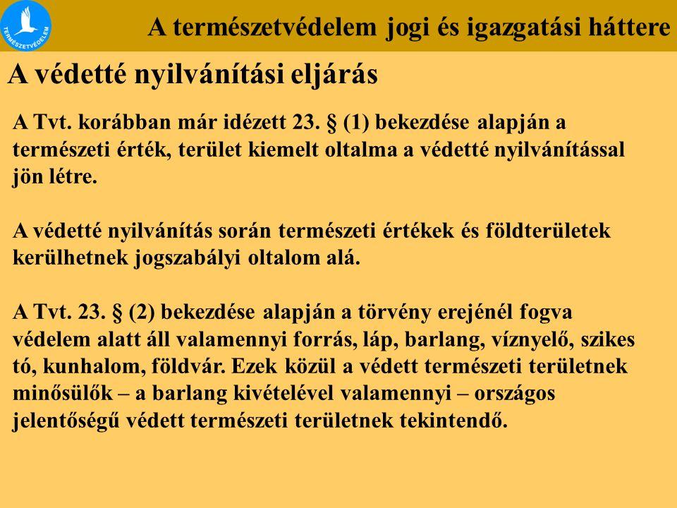 A természetvédelem jogi és igazgatási háttere A védetté nyilvánítási eljárás A Tvt. korábban már idézett 23. § (1) bekezdése alapján a természeti érté