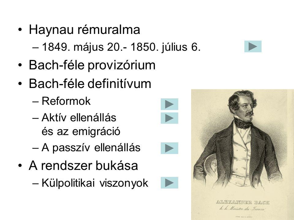 Haynau rémuralma –1849. május 20.- 1850. július 6. Bach-féle provizórium Bach-féle definitívum –Reformok –Aktív ellenállás és az emigráció –A passzív